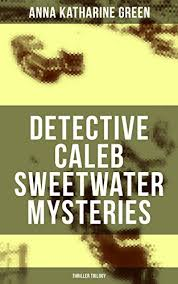 DETECTIVE CALEB SWEETWATER MYSTERIES Thriller Trilogy By Green Anna Katharine