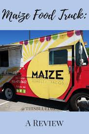 100 Taco Truck Near Me Maize Food A Review This Blue Dress All Posts Food Truck