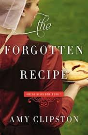 The Forgotten Recipe An Amish Heirloom Novel By Amy Clipston