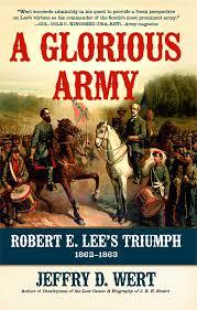 a glorious army robert e lee s triumph 1862 1863 jeffry d