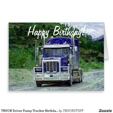 TRUCK Driver Funny Trucker Birthday Cards | Truck Drivers, Birthday ...