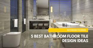 Bathroom Floor Design Ideas 5 Best Bathroom Floor Tile Design Ideas Buildpro