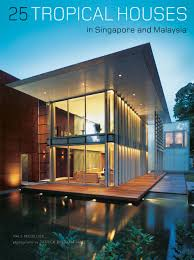 100 Houses In Malaysia 25 Tropical In Singapore And Paul McGillick