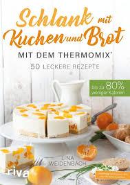 schlank mit kuchen und brot mit dem thermomix