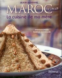 livre de cuisine marocaine maroc la cuisine de ma mère alain jaouhari livre