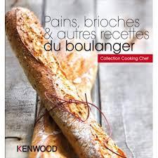 livre de cuisine cooking chef brioches autres recettes du boulanger