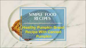 Libby Pumpkin Bread Recipe by Healthy Pumpkin Bread Recipe With Canned Pumpkin Youtube