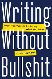 Writing Without Bullshit Boost Your Career by Saying What You