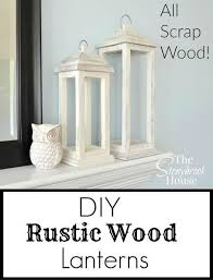 A Great Way To Get Rid Of Scrap Wood DIY Rustic Lanterns