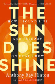 The Sun Does Shine How I Found Life And Freedom On Death Row Oprahs Book Club Summer 2018 Selection Anthony Ray Hinton Lara Love Hardin