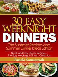 30 Easy Weeknight Dinners The Summer Recipes And Dinner Ideas Edition Quick