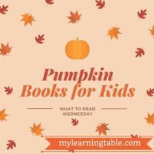 Lumpkin The Pumpkin Book by What To Read Wednesday Pumpkin Books For Kids U2013 Learning Table