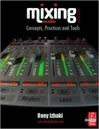 Mixing Audio Concepts Practices And Tools 2nd Edition By Roey Izhaki