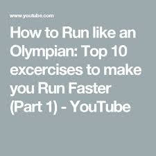 How To Run Like An Olympian Top 10 Excercises Make You Faster
