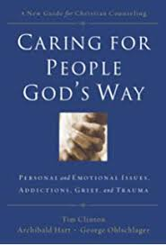 Caring For People Gods Way Personal And Emotional Issues Addictions Grief