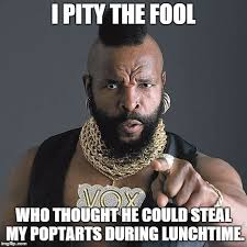 Mr T Pity The Fool Meme