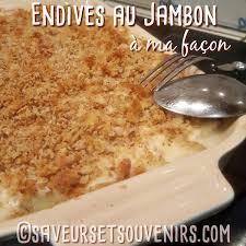 cuisiner endives au jambon endives au jambon à ma façon saveurs et souvenirs