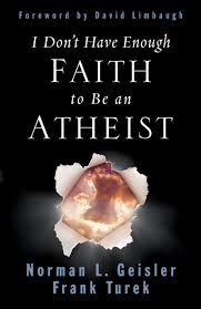 I Don t Have Enough Faith to Be an Atheist Norman L Geisler