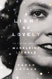 As Ive Learned While Writing Her Spiritual Biography A Light So Lovely The Legacy Of Madeleine LEngle Which Releases In August