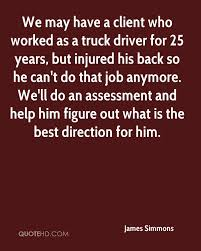 James Simmons Quotes | QuoteHD 266 Truck Quotes 5 Quoteprism Trucker Funny Truck Driver Quotes Gift For Truckers Tshirt Out Of Road Driverless Vehicles Are Replacing The Trucker 10 Morgan Freeman On Life Death Success And Struggle Trucking Quotes Of The Day 7809689 Ejobnetinfo Is Full Of Risks Ltl Driver Stuff Driving Schools Class B Download Mercial Resume The Realities Dating A Bittersweet Taken By A Smokin Hot New Black Tees T Shirt S Chazz Palminteri Quote Im Very Proud Being Italiamerican 38 Funny Comments Written Pakistani Trucks Rikshaws 2017 Best Apps In 2018 Awesome Road