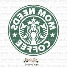 Mom Needs Coffee Svg Starbucks Logo
