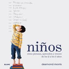NIÑOS COMO PIENSAN APRENDEN Y CRECEN DE LOS 2 A LOS 5 AÑOS DESMOND MORRIS Comprar Libro 9788498015560