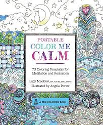 Portable Color Me Calm 70 Coloring Templates For Meditation And Relaxation A Zen Book