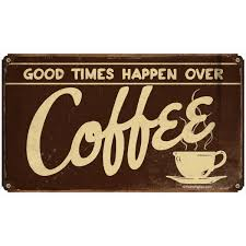 Good Times Over Coffee Small Metal Sign