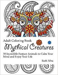 Amazon Mythical Creatures Coloring Book 30 Incredible Fantasy Animals To Calm Your Mind And Enjoy Life Animal Wild