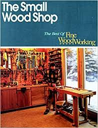 the small wood shop best of fine woodworking editors of fine