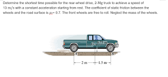 100 Front Wheel Drive Trucks Determine The Shortest Time Possible For The Rear Cheggcom