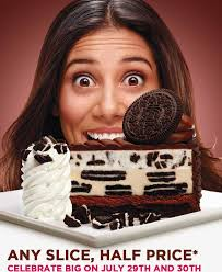 The Cheesecake Factory · Any Slice Half Price Celebrate Big on July 29th and 30th