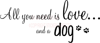 All You Need Is Love And A Dog Vinyl Wall Decal Quotes Sayings Art Lettering Home Decorations