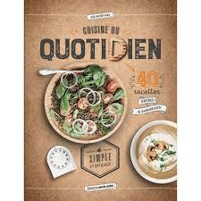 livre de cuisine facile pour tous les jours cuisine du quotidien 40 recettes rapides savoureuses livre