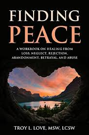 Finding Peace A Workbook On Healing From Loss Neglect Rejection Abandonment