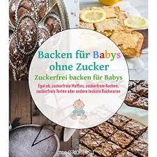 backen für babys ohne zucker zuckerfrei backen für babys