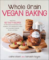 whole grain vegan baking more than 100 tasty recipes for