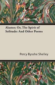Alastor Or The Spirit Of Solitude And Other Poems By Percy Bysshe Shelley