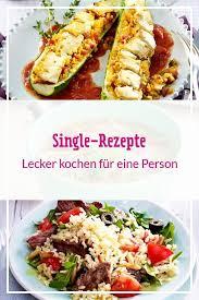 single rezepte für jeden tag lecker single rezepte