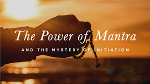 The Power of Mantra and the Mystery of Initiation