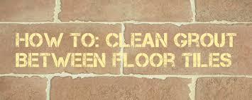 how to clean grout between foor tiles