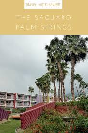 100 Sagauro Palm Springs The Saguaro In Living TechniColor