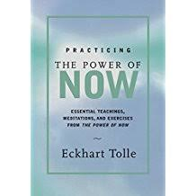 Practicing The Power Of Now Essential Teachings Meditations And Exercises From