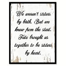 We Weren't Sisters By Birth But We Knew From The Start Quote Saying ...