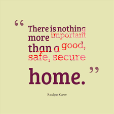 There First Home Quotes Sayings Is Nothing More Important Than A Good Safe Secure Rhcom