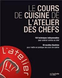 cours de cuisine gratuit en ligne amazon fr le cours de cuisine de l atelier des chefs l atelier