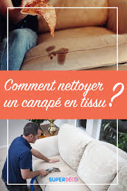 nettoyant textile canapé comment nettoyer un canapé en tissu toutes nos astuces pour