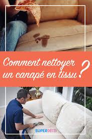 astuce pour nettoyer canapé en tissu comment nettoyer un canapé en tissu toutes nos astuces pour