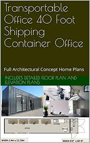 104 40 Foot Shipping Container Transportable Office Office Full Architectural Concept Home Plans Ship Homes Book 00 Plans Includes Detailed Floor Plan And Elevation Designs Australian Ebook Amazon Com