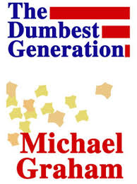 The Dumbest Generation By Michael Graham